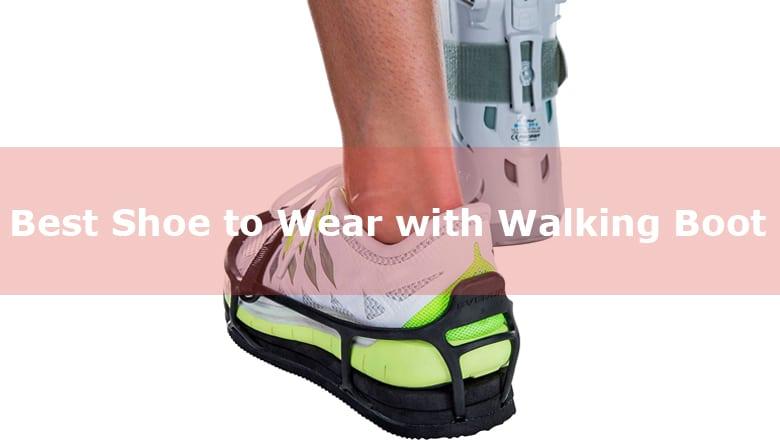 Best Shoe To Wear With Walking Boot - FOOTWEARON